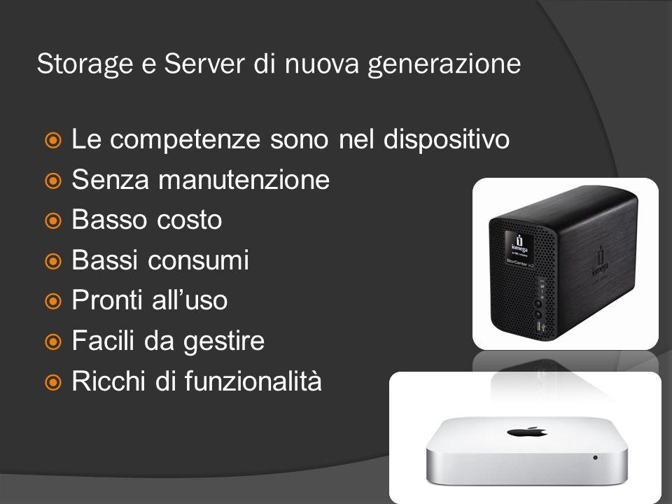 Storage e Server di nuova generazione Le competenze sono nel dispositivo Senza manutenzione Basso costo Bassi consumi Pronti alluso Facili da gestire