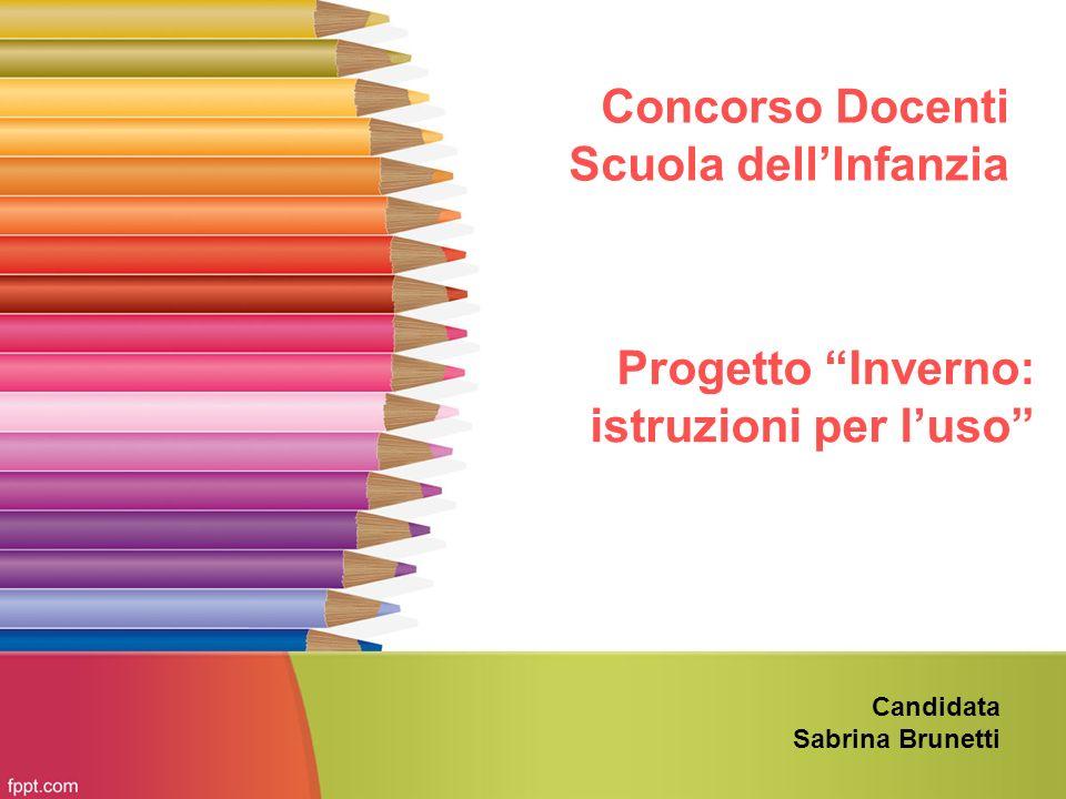 Concorso Docenti Scuola dellInfanzia Candidata Sabrina Brunetti Progetto Inverno: istruzioni per luso