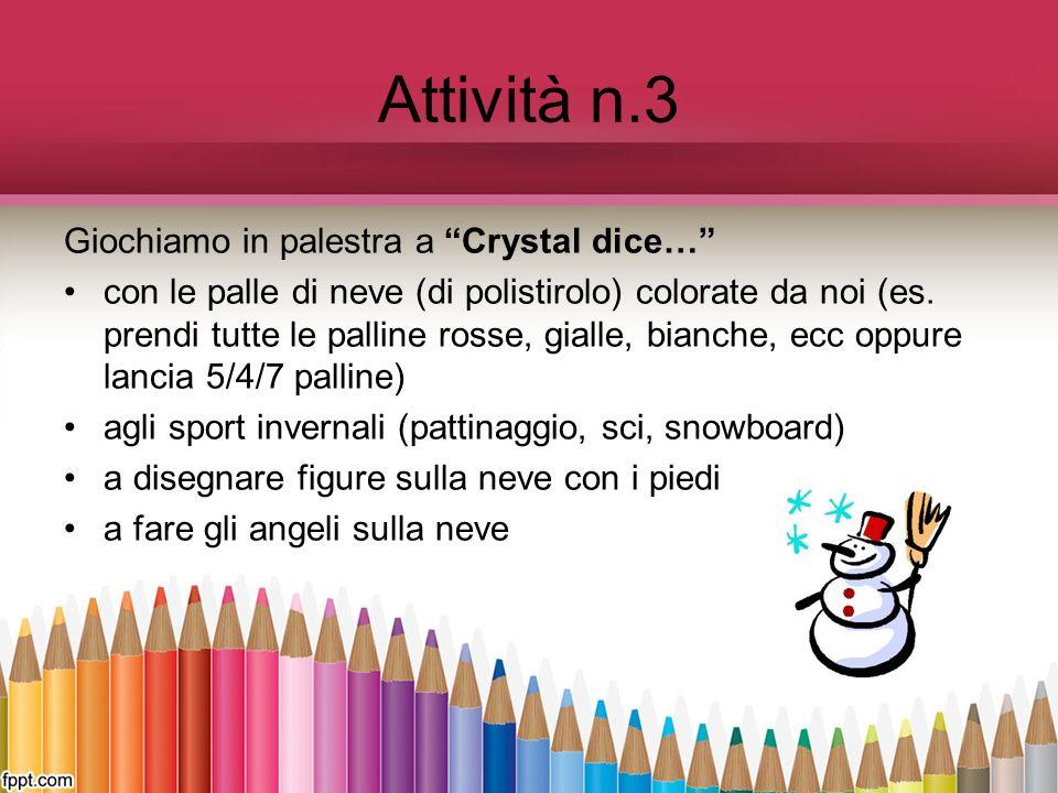 Attività n.3 Giochiamo in palestra a Crystal dice… con le palle di neve (di polistirolo) colorate da noi (es. prendi tutte le palline rosse, gialle, b