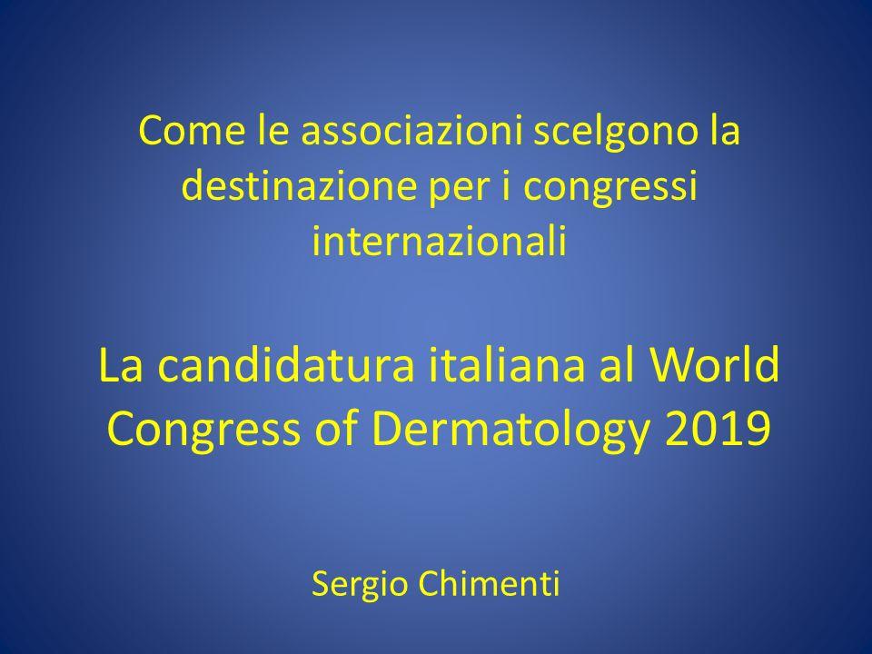 Come le associazioni scelgono la destinazione per i congressi internazionali La candidatura italiana al World Congress of Dermatology 2019 Sergio Chim