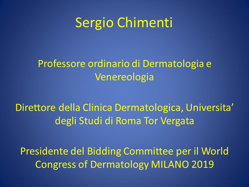 Professore ordinario di Dermatologia e Venereologia Direttore della Clinica Dermatologica, Universita degli Studi di Roma Tor Vergata Presidente del B
