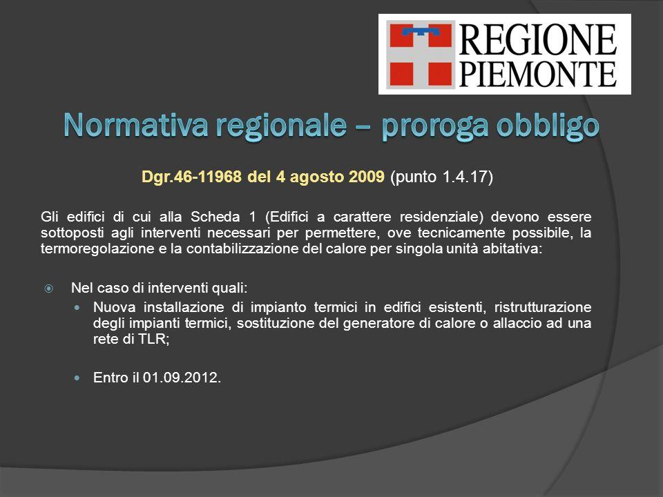 Dgr.46-11968 del 4 agosto 2009 (punto 1.4.17) Gli edifici di cui alla Scheda 1 (Edifici a carattere residenziale) devono essere sottoposti agli interv