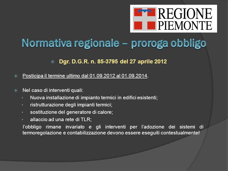 Dgr. D.G.R. n. 85-3795 del 27 aprile 2012 Posticipa il termine ultimo dal 01.09.2012 al 01.09.2014. Nel caso di interventi quali: Nuova installazione