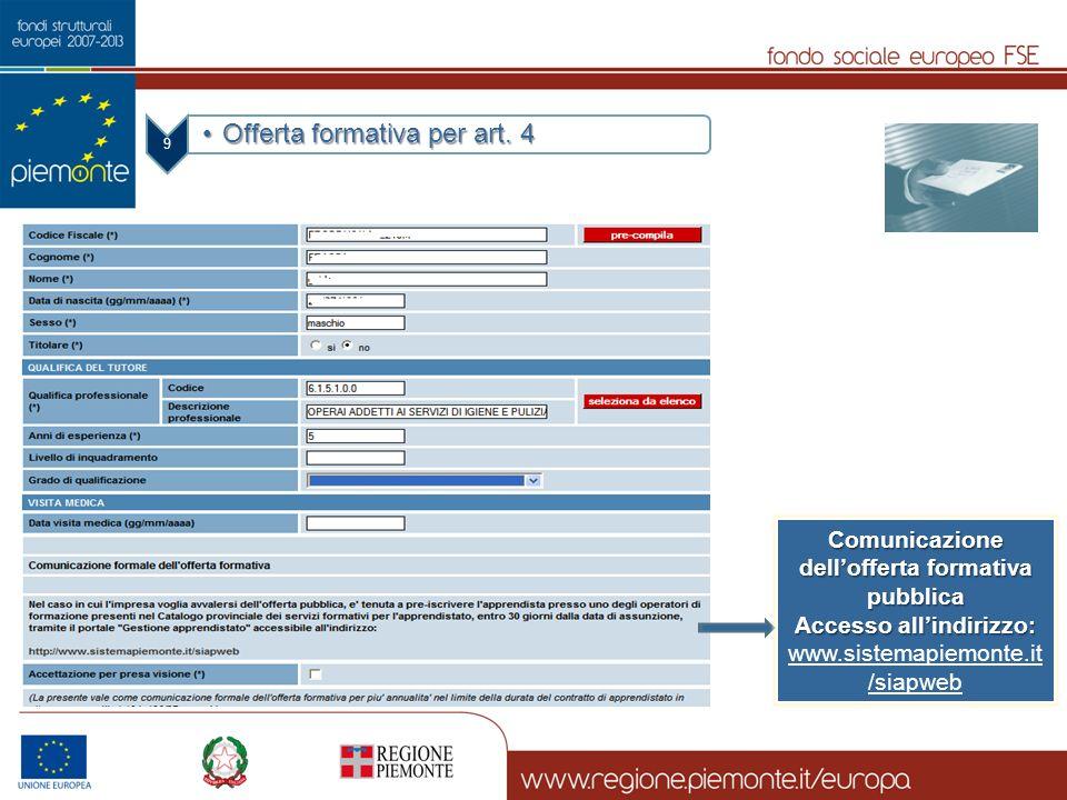 9 Offerta formativa per art. 4Offerta formativa per art. 4 Comunicazione dellofferta formativa pubblica Accesso allindirizzo: www.sistemapiemonte.it /