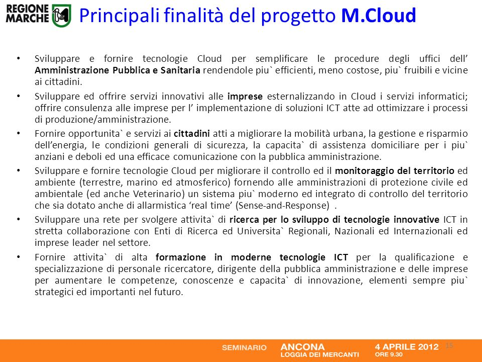 Principali finalità del progetto M.Cloud Sviluppare e fornire tecnologie Cloud per semplificare le procedure degli uffici dell Amministrazione Pubblic