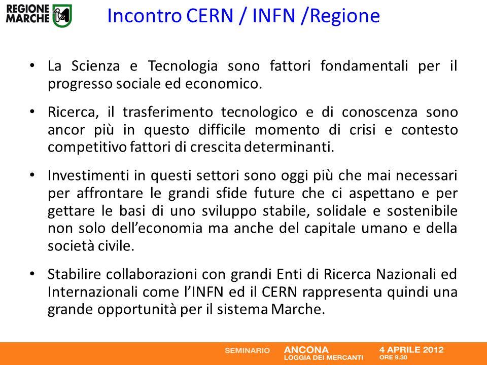 Incontro CERN / INFN /Regione La Scienza e Tecnologia sono fattori fondamentali per il progresso sociale ed economico. Ricerca, il trasferimento tecno