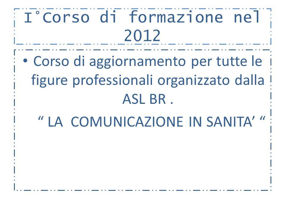 I°Corso di formazione nel 2012 Corso di aggiornamento per tutte le figure professionali organizzato dalla ASL BR.