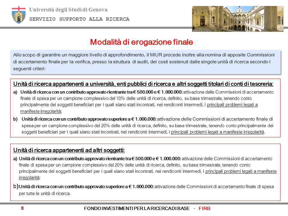 Università degli Studi di Genova SERVIZIO SUPPORTO ALLA RICERCA FONDO INVESTIMENTI PER LA RICERCA DI BASE - FIRB 8 Modalità di erogazione finale Unità