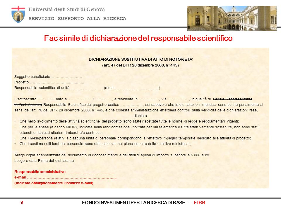 Università degli Studi di Genova SERVIZIO SUPPORTO ALLA RICERCA FONDO INVESTIMENTI PER LA RICERCA DI BASE - FIRB 9 Fac simile di dichiarazione del responsabile scientifico DICHIARAZIONE SOSTITUTIVA DI ATTO DI NOTORIETA (art.