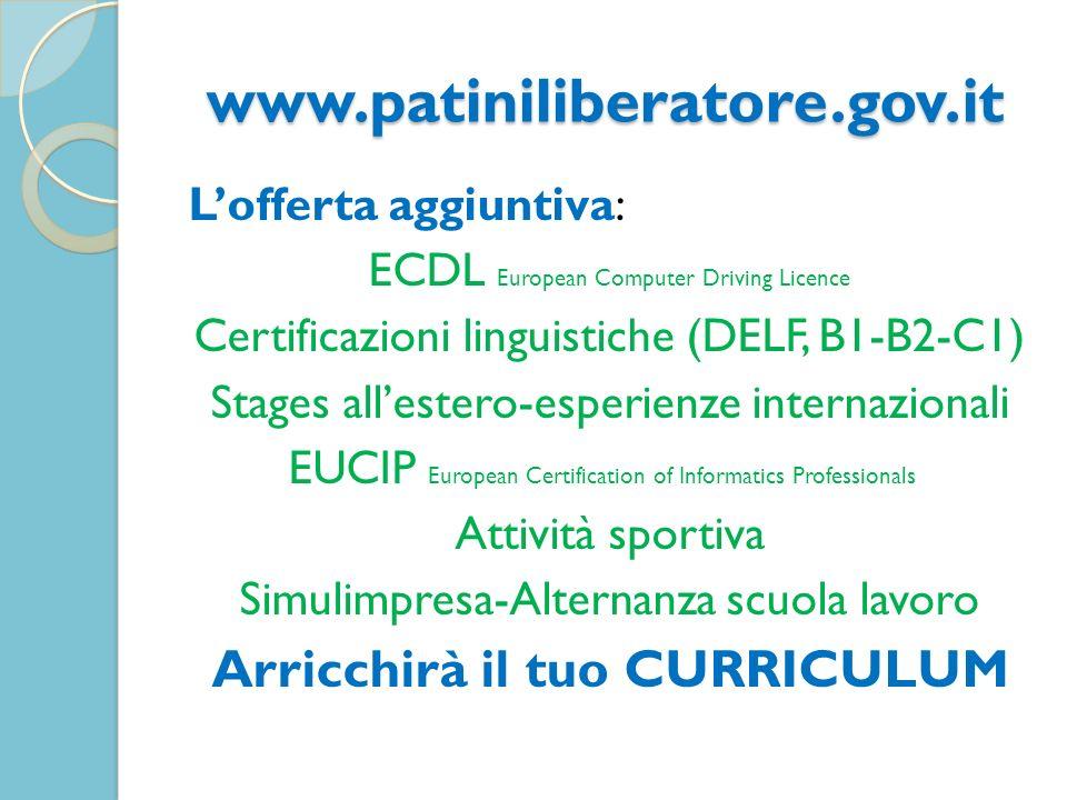 www.patiniliberatore.gov.it Lofferta aggiuntiva: ECDL European Computer Driving Licence Certificazioni linguistiche (DELF, B1-B2-C1) Stages allestero-