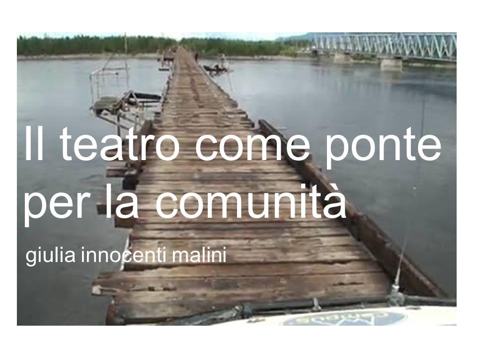 Il teatro come ponte per la comunità giulia innocenti malini
