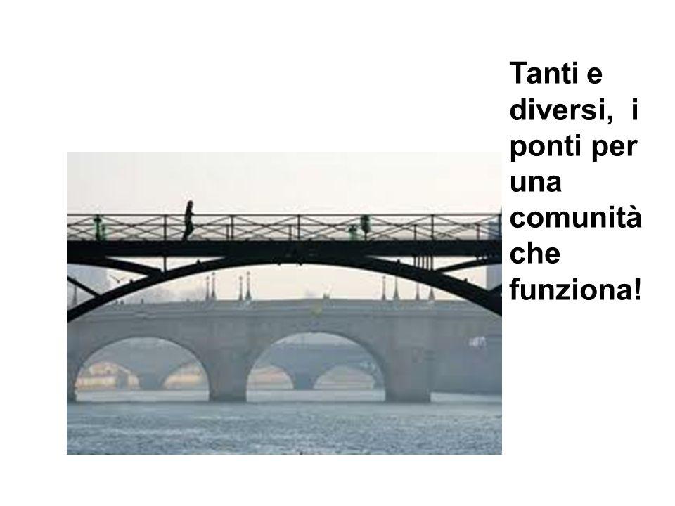 Tanti e diversi, i ponti per una comunità che funziona!