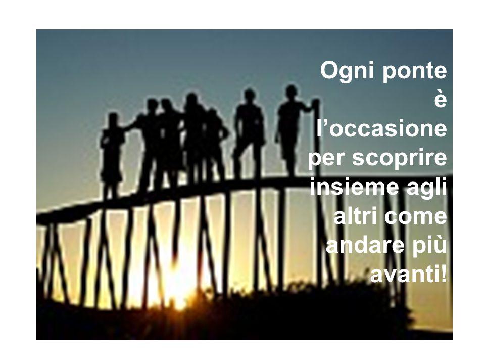 Ogni ponte è loccasione per scoprire insieme agli altri come andare più avanti!