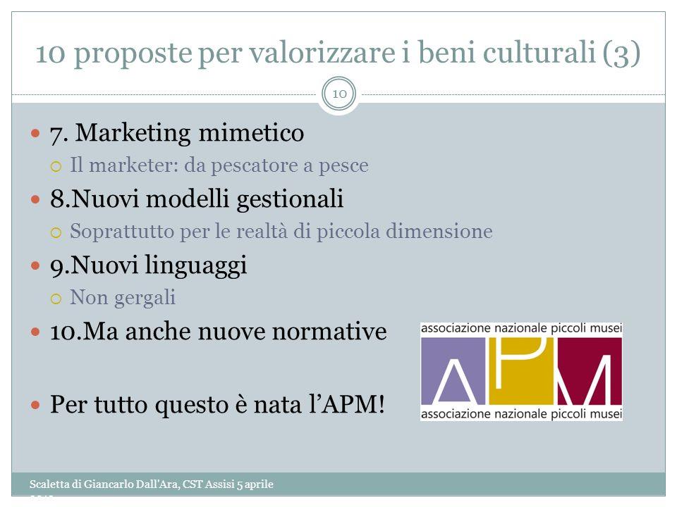 10 proposte per valorizzare i beni culturali (3) Scaletta di Giancarlo Dall'Ara, CST Assisi 5 aprile 2013 10 7. Marketing mimetico Il marketer: da pes