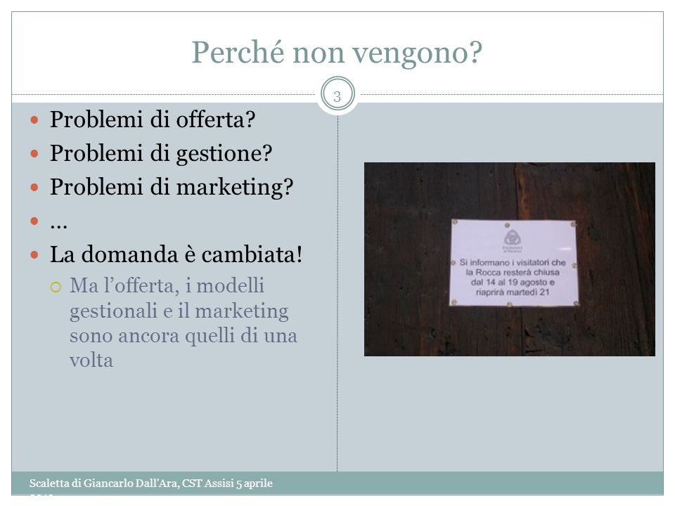 Perché non vengono? Scaletta di Giancarlo Dall'Ara, CST Assisi 5 aprile 2013 3 Problemi di offerta? Problemi di gestione? Problemi di marketing? … La