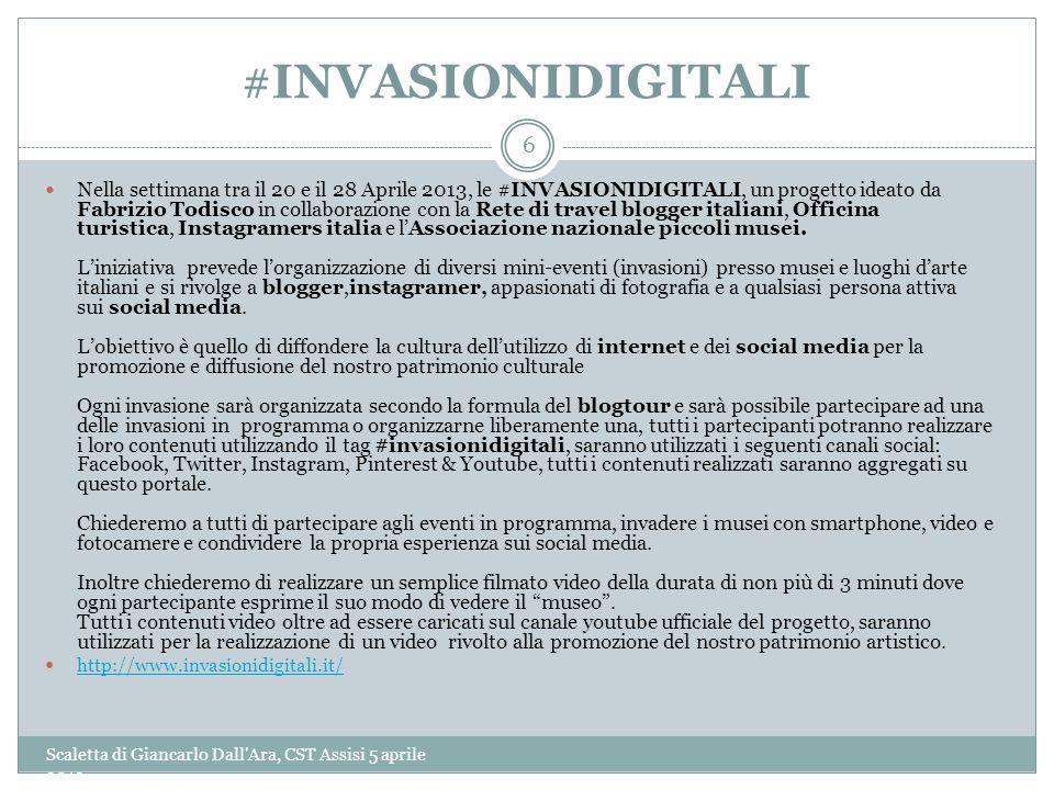 #INVASIONIDIGITALI Scaletta di Giancarlo Dall'Ara, CST Assisi 5 aprile 2013 6 Nella settimana tra il 20 e il 28 Aprile 2013, le #INVASIONIDIGITALI, un