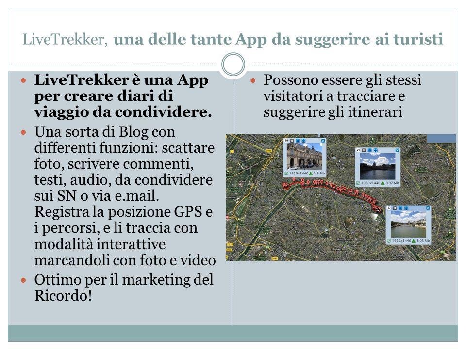 LiveTrekker, una delle tante App da suggerire ai turisti LiveTrekker è una App per creare diari di viaggio da condividere. Una sorta di Blog con diffe