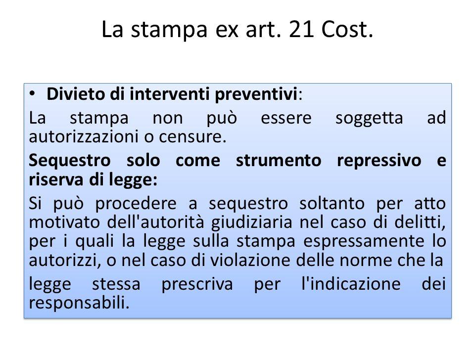La stampa ex art. 21 Cost. Divieto di interventi preventivi: La stampa non può essere soggetta ad autorizzazioni o censure. Sequestro solo come strume