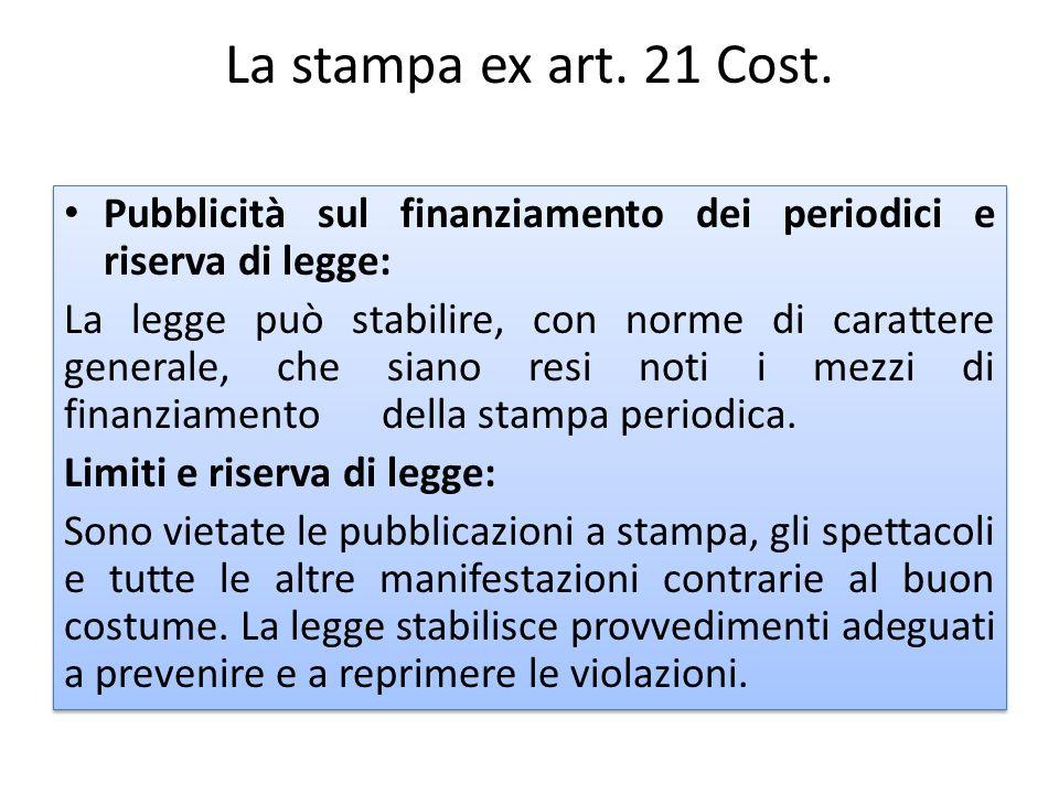 La stampa ex art. 21 Cost. Pubblicità sul finanziamento dei periodici e riserva di legge: La legge può stabilire, con norme di carattere generale, che
