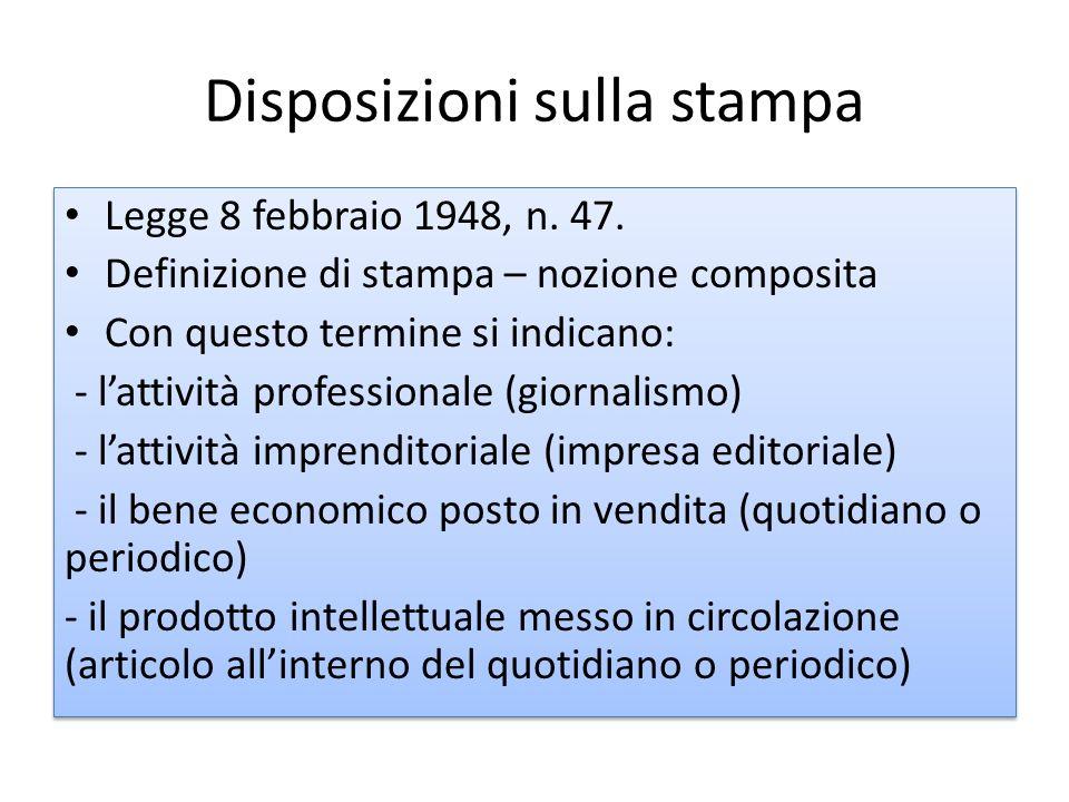 Disposizioni sulla stampa Legge 8 febbraio 1948, n. 47. Definizione di stampa – nozione composita Con questo termine si indicano: - lattività professi