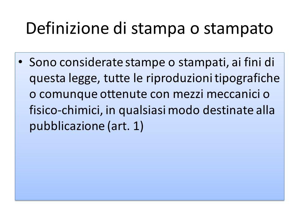 Definizione di stampa o stampato Sono considerate stampe o stampati, ai fini di questa legge, tutte le riproduzioni tipografiche o comunque ottenute c