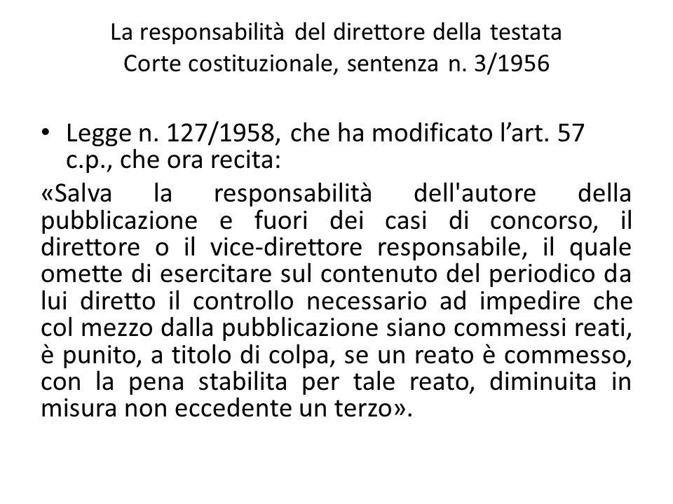 La responsabilità del direttore della testata Corte costituzionale, sentenza n. 3/1956 Legge n. 127/1958, che ha modificato lart. 57 c.p., che ora rec
