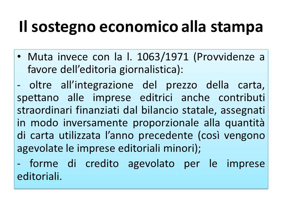 Il sostegno economico alla stampa Muta invece con la l. 1063/1971 (Provvidenze a favore delleditoria giornalistica): - oltre allintegrazione del prezz