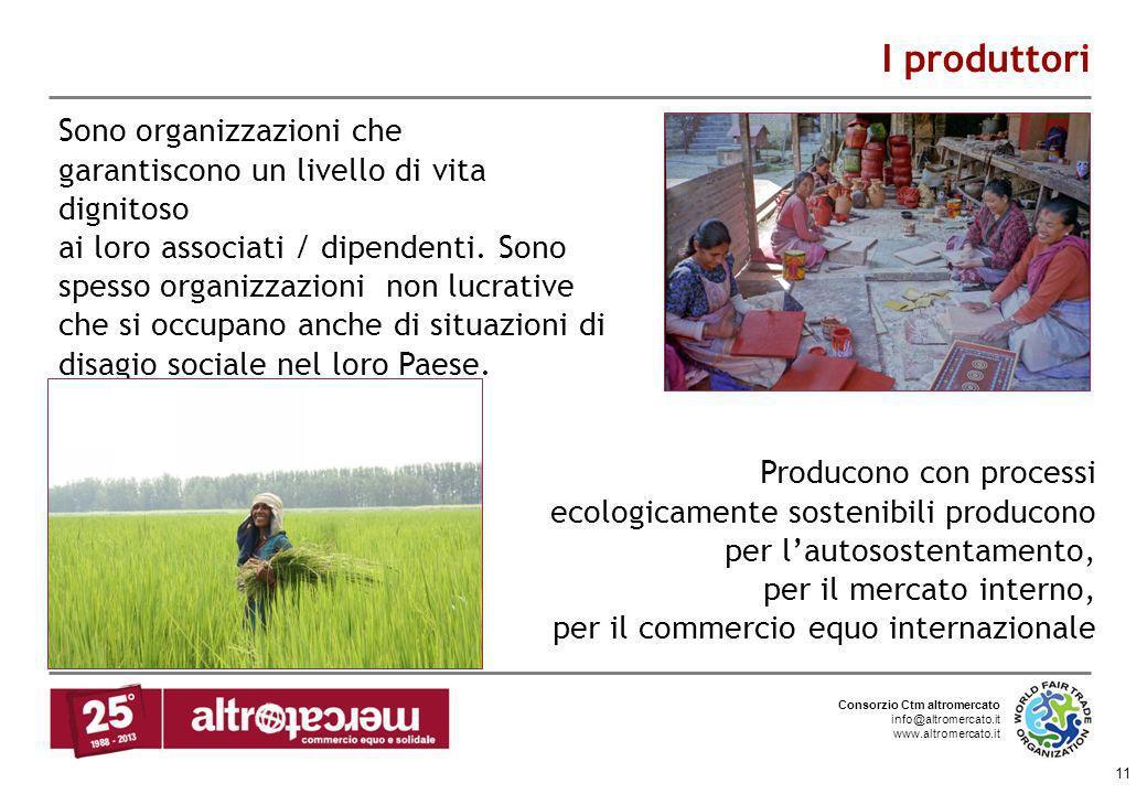 Consorzio Ctm altromercato info@altromercato.it www.altromercato.it 11 Sono organizzazioni che garantiscono un livello di vita dignitoso ai loro assoc