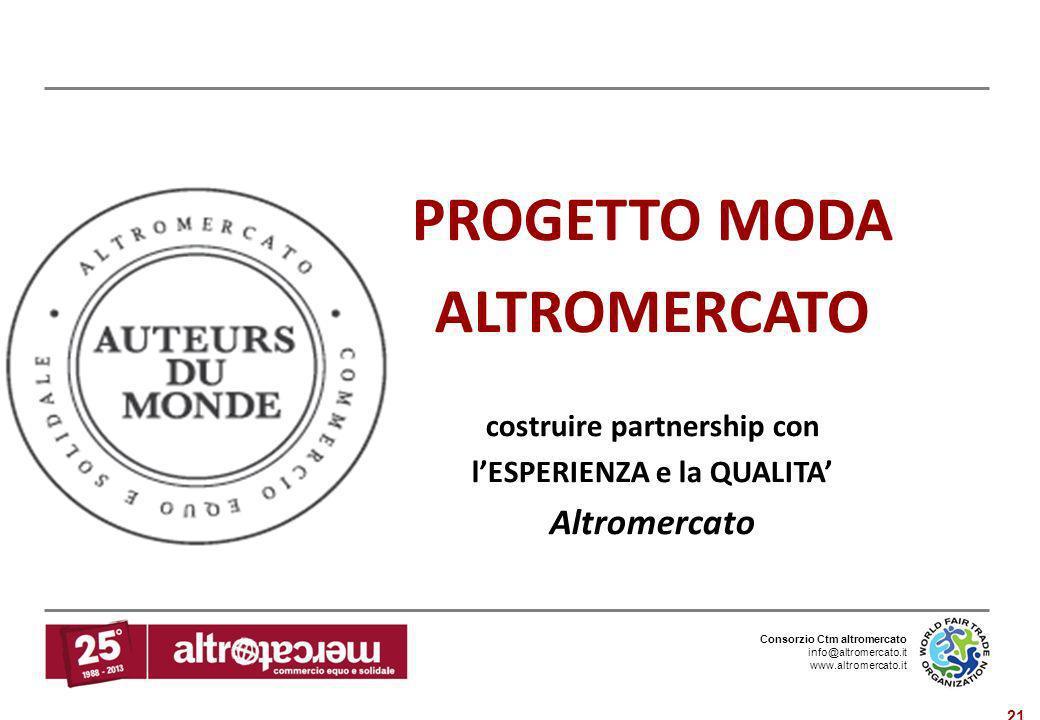 Consorzio Ctm altromercato info@altromercato.it www.altromercato.it 21 PROGETTO MODA ALTROMERCATO costruire partnership con lESPERIENZA e la QUALITA A