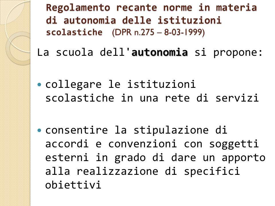 Regolamento recante norme in materia di autonomia delle istituzioni scolastiche (DPR n.275 – 8-03-1999) autonomia La scuola dell'autonomia si propone: