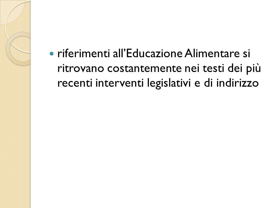 riferimenti allEducazione Alimentare si ritrovano costantemente nei testi dei più recenti interventi legislativi e di indirizzo