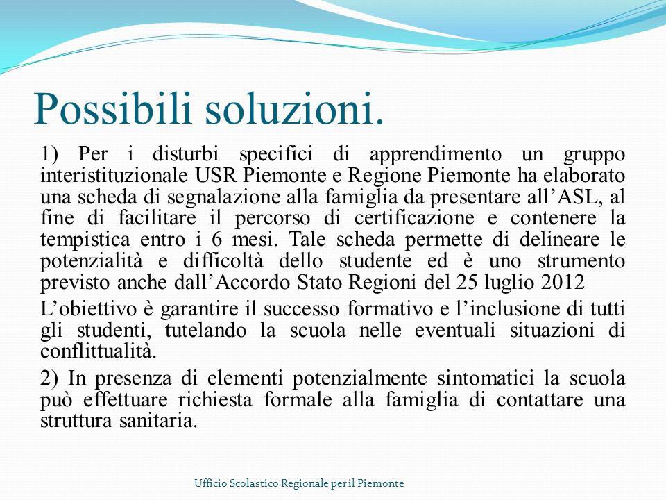 Possibili soluzioni. 1) Per i disturbi specifici di apprendimento un gruppo interistituzionale USR Piemonte e Regione Piemonte ha elaborato una scheda