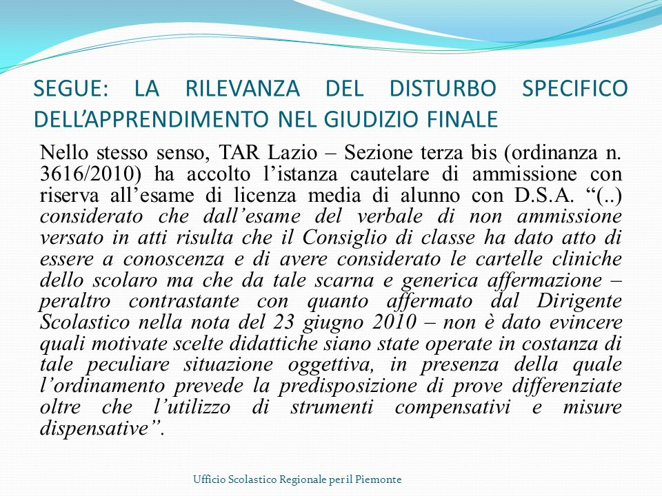 SEGUE: LA RILEVANZA DEL DISTURBO SPECIFICO DELLAPPRENDIMENTO NEL GIUDIZIO FINALE Nello stesso senso, TAR Lazio – Sezione terza bis (ordinanza n. 3616/