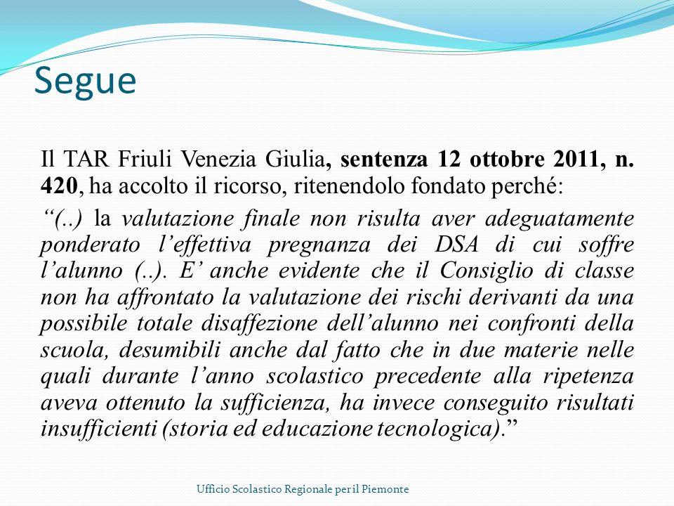 Segue Il TAR Friuli Venezia Giulia, sentenza 12 ottobre 2011, n. 420, ha accolto il ricorso, ritenendolo fondato perché: (..) la valutazione finale no