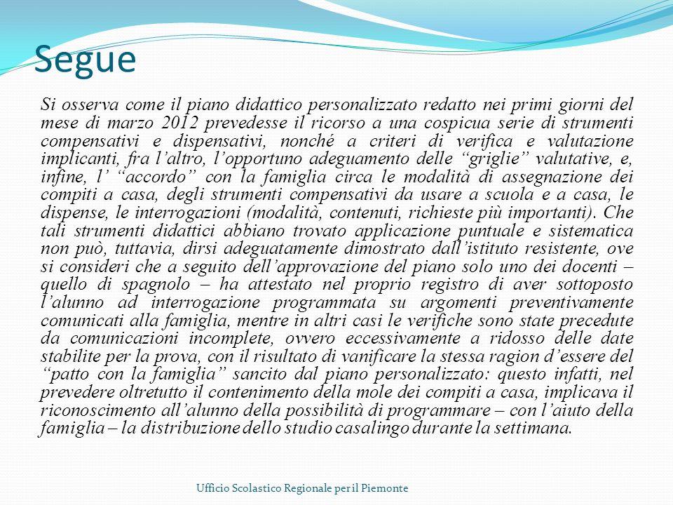 Segue Si osserva come il piano didattico personalizzato redatto nei primi giorni del mese di marzo 2012 prevedesse il ricorso a una cospicua serie di