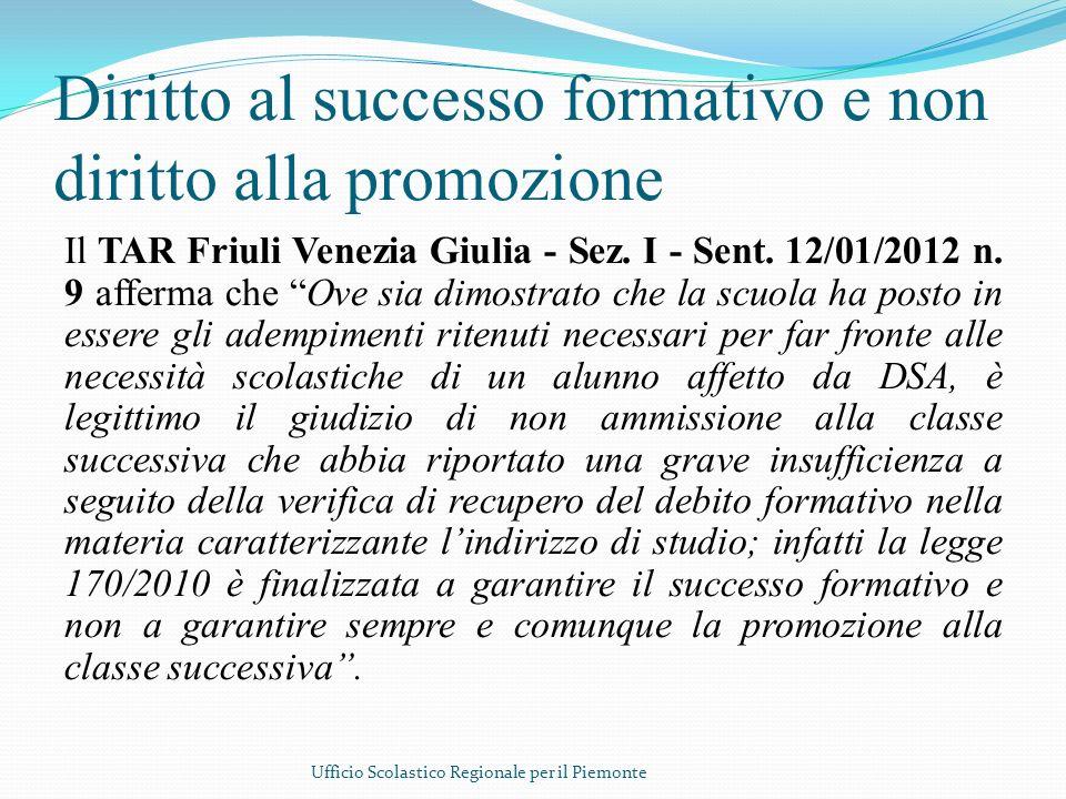 Diritto al successo formativo e non diritto alla promozione Il TAR Friuli Venezia Giulia - Sez. I - Sent. 12/01/2012 n. 9 afferma che Ove sia dimostra