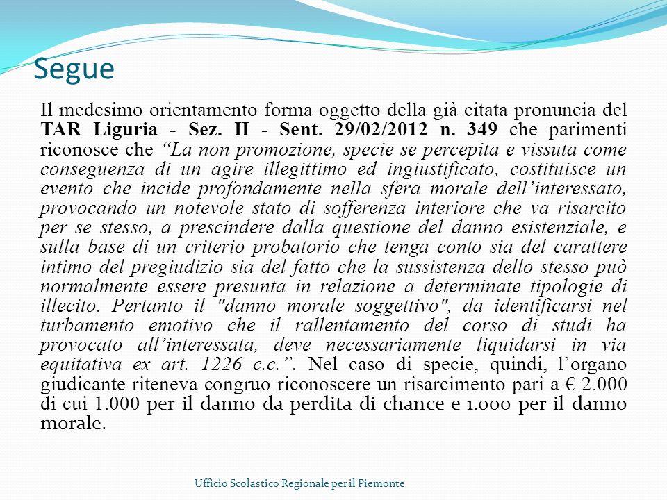 Segue Il medesimo orientamento forma oggetto della già citata pronuncia del TAR Liguria - Sez. II - Sent. 29/02/2012 n. 349 che parimenti riconosce ch