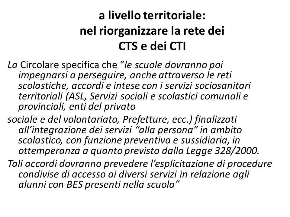 a livello territoriale: nel riorganizzare la rete dei CTS e dei CTI La Circolare specifica che le scuole dovranno poi impegnarsi a perseguire, anche a