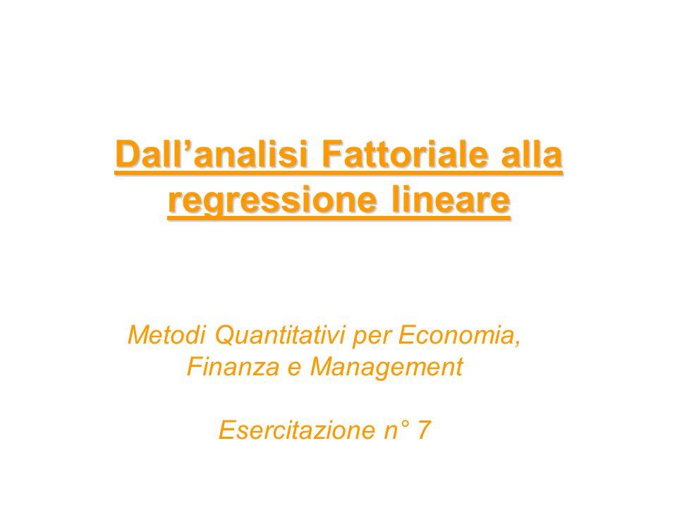 Dallanalisi Fattoriale alla regressione lineare Metodi Quantitativi per Economia, Finanza e Management Esercitazione n° 7