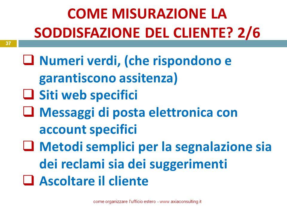 COME MISURAZIONE LA SODDISFAZIONE DEL CLIENTE? 2/6 come organizzare l'ufficio estero - www.axiaconsulting.it 37 Numeri verdi, (che rispondono e garant