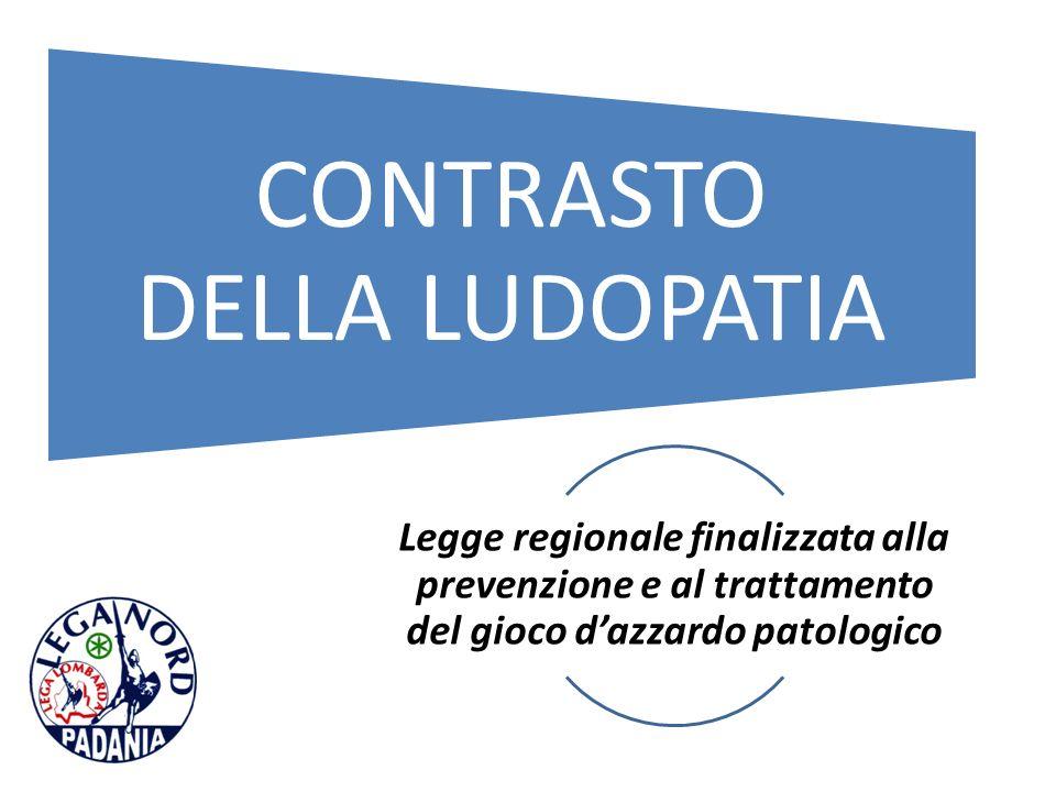 Legge regionale finalizzata alla prevenzione e al trattamento del gioco dazzardo patologico CONTRASTO DELLA LUDOPATIA