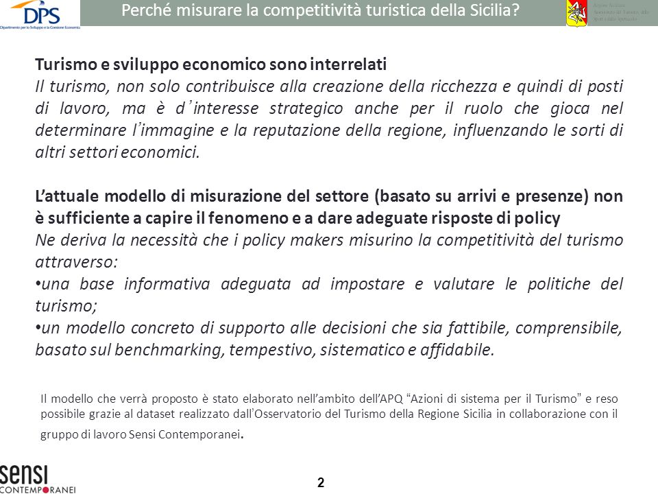 3 Un territorio si definisce competitivo quando attrae persone (turisti, lavoratori, ecc), imprese e capitali in modo sostenibile (OECD, 2013, Indicators for Measuring Competitiveness in Tourism).