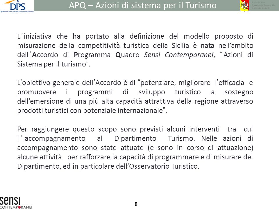 8 Liniziativa che ha portato alla definizione del modello proposto di misurazione della competitività turistica della Sicilia è nata nellambito dellAccordo di Programma Quadro Sensi Contemporanei, Azioni di Sistema per il turismo.
