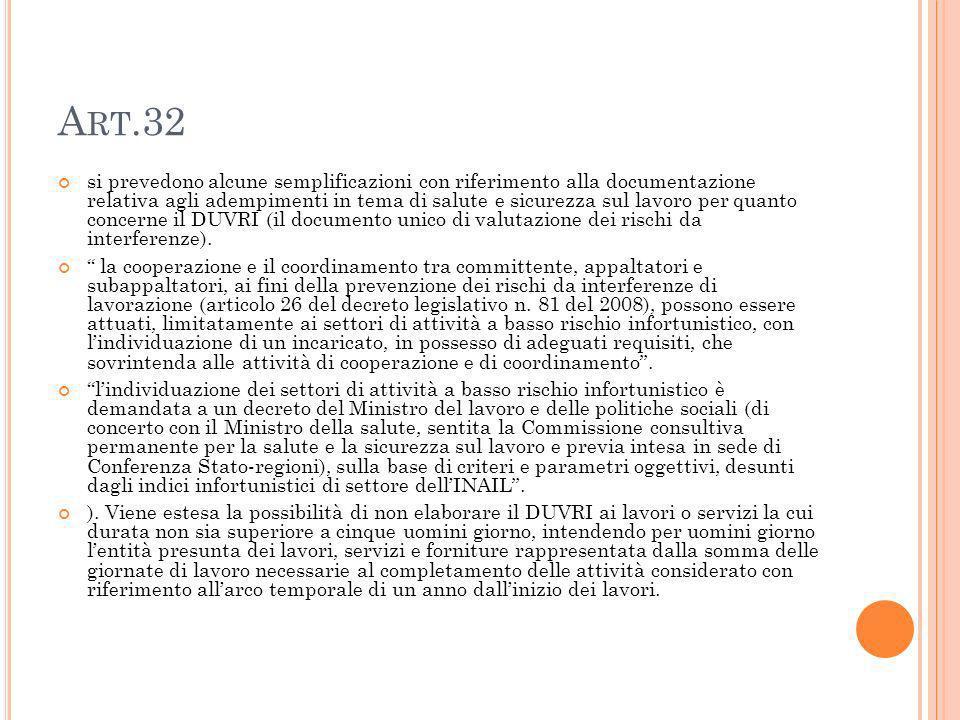 A RT.32 si prevedono alcune semplificazioni con riferimento alla documentazione relativa agli adempimenti in tema di salute e sicurezza sul lavoro per quanto concerne il DUVRI (il documento unico di valutazione dei rischi da interferenze).