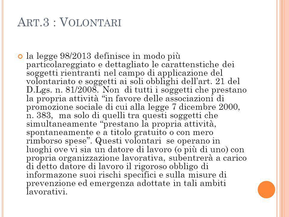 A RT.3 : V OLONTARI la legge 98/2013 definisce in modo più particolareggiato e dettagliato le carattenstiche dei soggetti rientranti nel campo di applicazione del volontariato e soggetti ai soli obblighi dellart.
