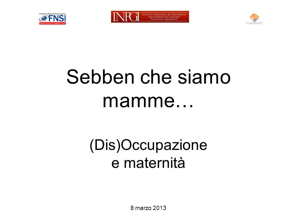 Sebben che siamo mamme… (Dis)Occupazione e maternità 8 marzo 2013