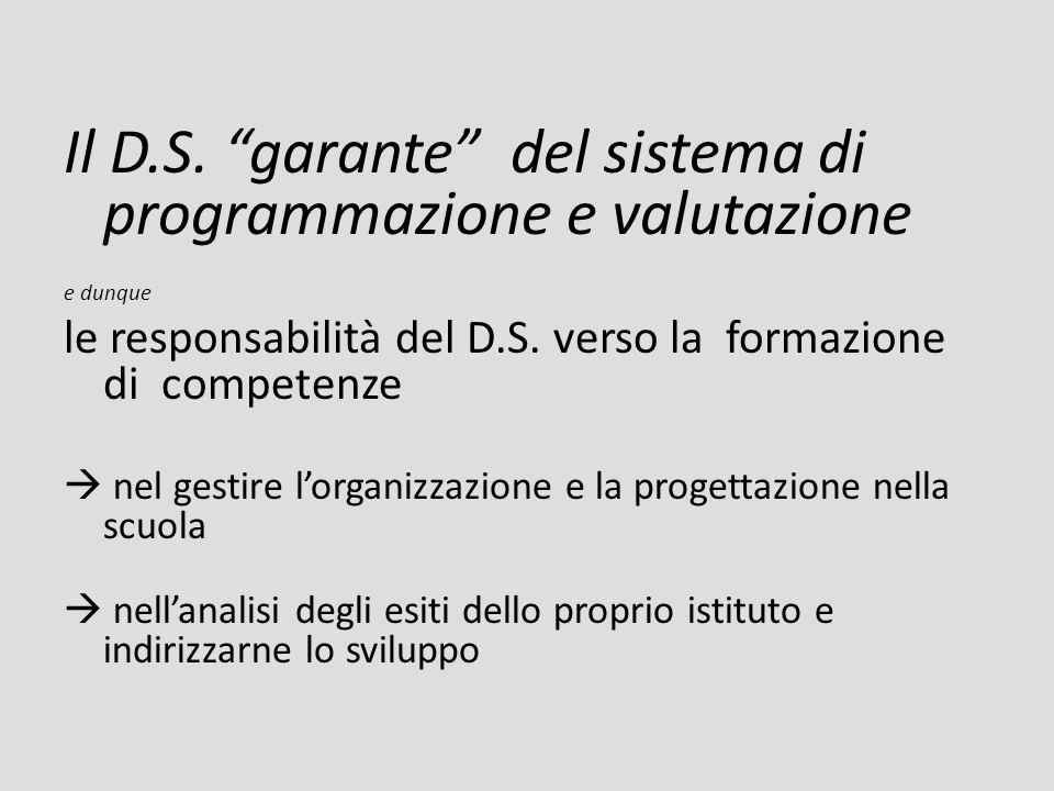 Il D.S. garante del sistema di programmazione e valutazione e dunque le responsabilità del D.S. verso la formazione di competenze nel gestire lorganiz