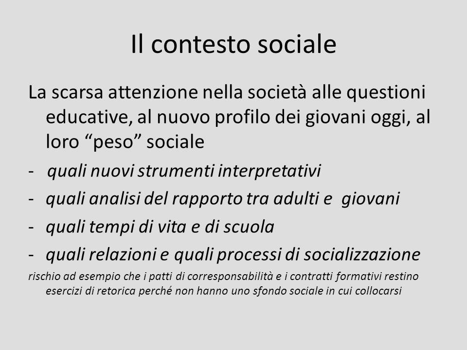 Il contesto sociale La scarsa attenzione nella società alle questioni educative, al nuovo profilo dei giovani oggi, al loro peso sociale - quali nuovi