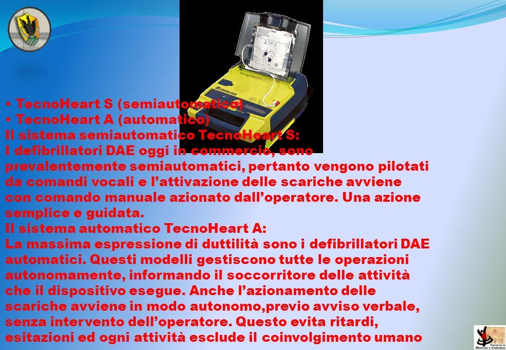 TecnoHeart S (semiautomatico) TecnoHeart A (automatico) Il sistema semiautomatico TecnoHeart S: I defibrillatori DAE oggi in commercio, sono prevalent