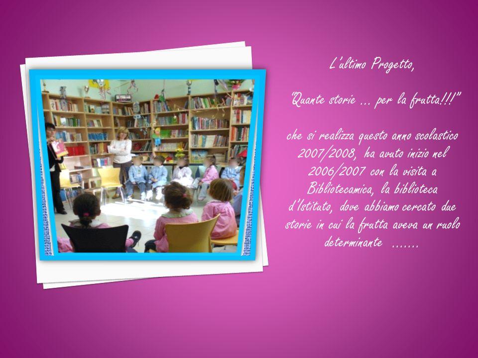 Lultimo Progetto, Quante storie … per la frutta!!! che si realizza questo anno scolastico 2007/2008, ha avuto inizio nel 2006/2007 con la visita a Bib